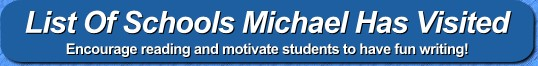 Click here for a list of schools that have seen Michael's presentation